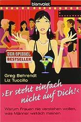 Er steht einfach nicht auf dich!: Warum Frauen nie verstehen wollen, was Männer wirklich meinen (Livre en allemand)