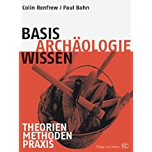 Basiswissen Archäologie: Theorien - Methoden - Praxis