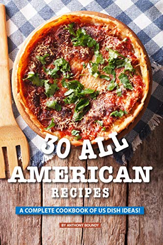 30 All American Recipes: A Complete Cookbook of US Dish Ideas! (English Edition) -