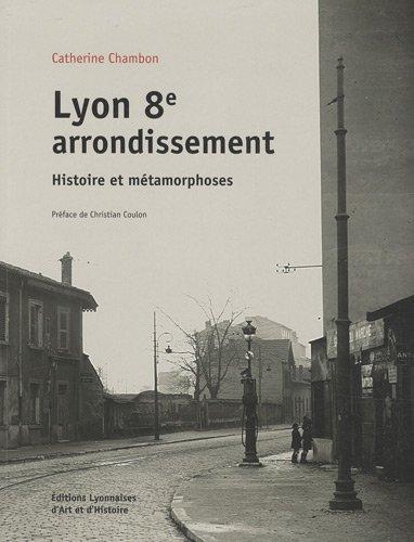 Lyon 8ème arrondissement : Histoire et métamorphoses par Catherine Chambon