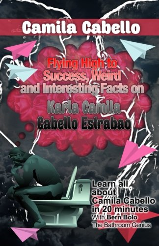 Camila Cabello: Flying High to Success, Weird and Interesting Facts on Karla Camila Cabello Estrabao! por Bern Bolo