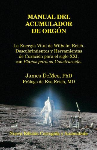Descargar Libro Manual del Acumulador de Orgon: La Energia Vital de Wilhelm Reich, Descubrimientos y Herramientas de Curacion Para El Siglo XXI Con Planos Para Su Con de James Demeo