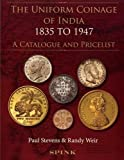 The Uniform Coinage of India: 1835 to 1947: A Catalogue and Pricelist