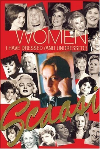 Women I Have Dressed (and Undressed!) by Arnold Scaasi (2007-08-01)
