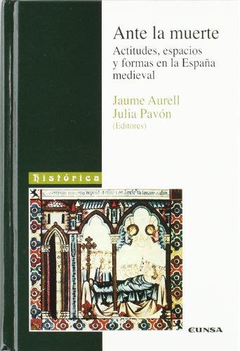 Ante la muerte, actitudes, espacios y formas en la España medieval (Colección histórica) por Jaime Collyer