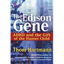 The Edison Gene: ADHD and the Gift of the Hunter Child by Thom Hartmann (2003-09-09)