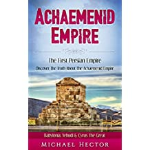 Achaemenid Empire: The First - Persian Empire: Discover The Truth About The - Achaemenid Empire: Babylonia, Yehudi & Cyrus The Great (Persians, Persia, ... Babylonia, Nedir) (English Edition)