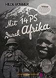Mit 14 PS durch Afrika: Das Buch der Motorradexpedition Kapstadt-Kairo 1936, Mit einem Vorwort und...