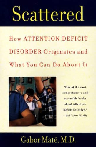 Scattered: How Attention Deficit Disorder Originates and What You Can Do About It (English Edition)
