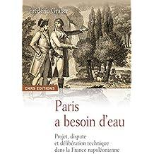 Paris a besoin d'eau: Projet, dispute et délibération technique dans la France napoléonienne (Histoire)