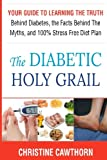 DIABETES:The Diabetic Holy Grail: Your Guide to Learning the Truth Behind Diabetes, the Facts Behind the Myths and 100% Stress Free Diet Plan Diet,smart blood sugar,sugar detox