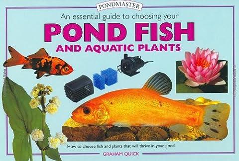 Essential Guide to Choosing Your Pond Fish and Aquatic Plant (Pondmaster (Interpet Publishing))
