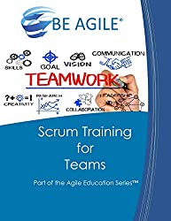 Scrum Training for Teams: Part of the Agile Education Series: Volume 4