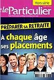 le particulier;le particulier hors-série;préparer sa retraite;spécial placements retraite;a chaque age ses placements...