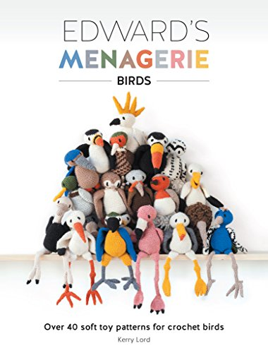 Edward's Menagerie: Birds: Over 40 soft toy patterns for crochet birds
