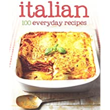 100 Recipes - Italian - Love Food (100 Everyday Recipes) by Parragon Books (2011-12-04)