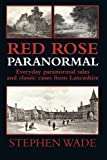 Red Rose Paranormal: Everyday paranormal tales and classic cases from Lancashire