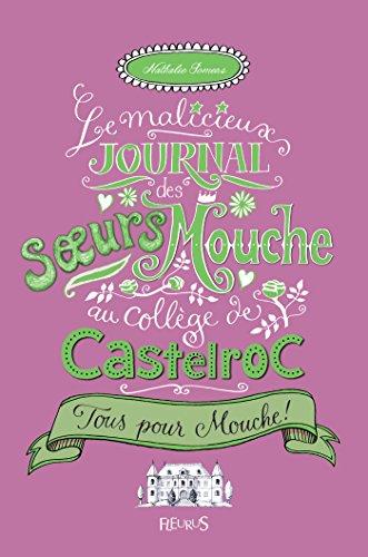 Tous pour Mouche - Tome 2 - Le malicieux journal des sœurs Mouche au collège de Castelroc