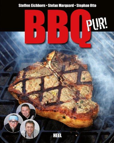 BBQ pur!: Außergewöhnliche Barbecue- und Grill-Rezepte