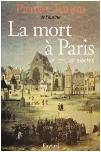 La mort  Paris. : 16e, 17e, 18e sicles