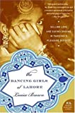 The Dancing Girls of Lahore: Selling Love and Saving Dreams in Pakistan's Pleasure District: Selling Love and Saving Dreams in Pakistan's Pleasure District