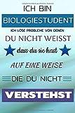 Ich bin BIOLOGIESTUDENT Ich löse Probleme von denen du nicht weißt dass du sie hast - Auf eine Weise die du nicht verstehst: Notizbuch | Journal | Tagebuch | Linierte Seite