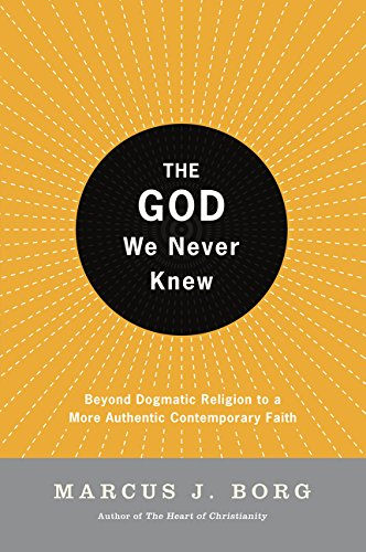 The God We Never Knew: Beyond Dogmatic Religion to a More Authentic Contemporary Faith