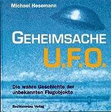 Geheimsache UFO. Die wahre Geschichte der unbekannte Flugobjekte