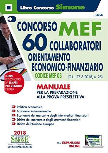 scaricare ebook gratis Concorso MEF. 60 collaboratori orientamento economico-finanziario. Codice MEF 03 (G.U. 27-3-2018, n. 25). Manuale per la preparazione alla prova preselettiva PDF Epub