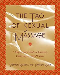 The Tao of Sexual Massage: A Step-by-Step Guide to Exciting, Enduring, Loving Pleasure (English Edition)