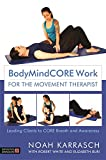 BodyMindCORE Work for the Movement Therapist: Leading Clients to CORE Breath and Awareness