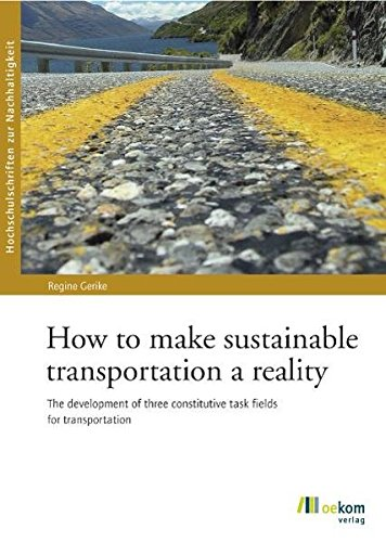 How to make sustainable transportation a reality: The development of three constitutive task fields for transportation (Hochschulschriften zur Nachhaltigkeit)