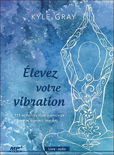 Elevez votre vibration - 111 mtohdes pour augmenter votre contact spirituel - Livre audio CD MP3