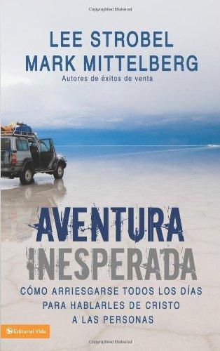 Aventura Inesperada: C?mo arriesgarse todos los d?as para hablarles de Cristo a las personas (Spanish Edition) by Lee Strobel (2009-04-28)