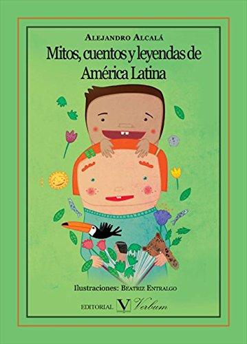 Mitos, cuentos y leyendas de América latina por Alejandro Alcalá
