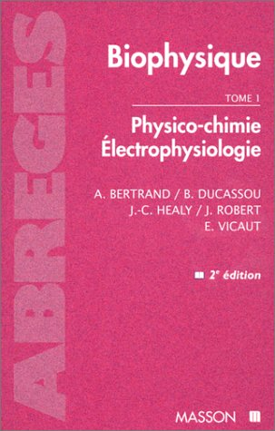 BIOPHYSIQUE. Tome 1, Physio-chimie Electrophysiologie
