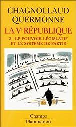 La cinquième République, tome 3 : Le pouvoir législatif et le système de partis
