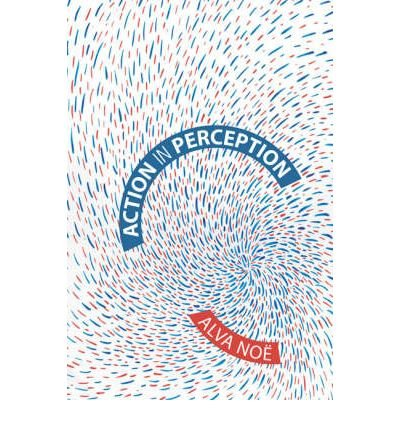 Portada del libro [(Action in Perception)] [Author: Robert Alva Noe] published on (March, 2006)