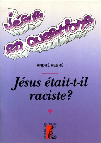 Jésus était-il raciste ?