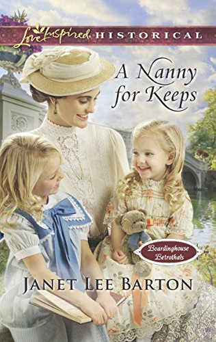 A Nanny For Keeps (Mills & Boon Love Inspired Historical) (Boardinghouse Betrothals, Book 6)