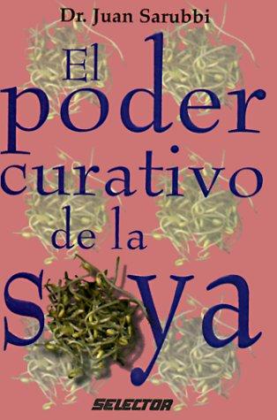Descargar Libro Poder Curativo De Soya/Cure Yourself With Natural Soy Bean (Coleccion Salud y Belleza) de Sarubbi