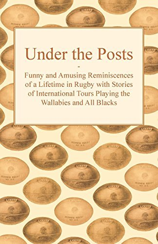 Under the Posts - Funny and Amusing Reminiscences of a Lifetime in Rugby with Stories of International Tours Playing the Wallabies and All Blacks by Anon (2011-11-15) par Anon