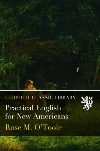 Practical English for New Americans por Rose M. O'Toole