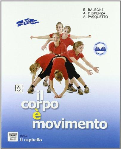 Corpo  movimento. Testo-guida per una pratica consapevole dell'attivit motoria e sportiva. Per le Scuole