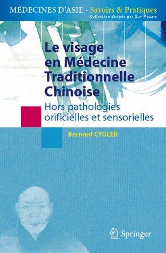 Le visage en médecine traditionnelle chinoise: Hors pathologies orificielles et sensorielles (Médecines d'Asie: Savoirs et Pratiques) par Bernard Cygler