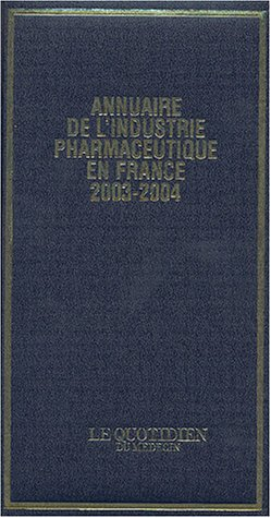 Annuaire de l'industrie pharmaceutique en France 2003-2004 par Le Quotidien du Médecin