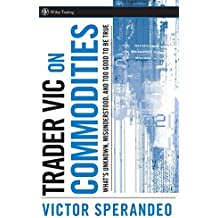Trader Vic on Commodities: What's Unknown, Misunderstood, and Too Good to be True (Wiley Trading) by Victor Sperandeo (14-Mar-2008) Hardcover