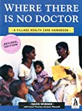 Where There is No Doctor: A Village Health Care Handbook (International Edition)