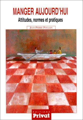Manger aujourd'hui : attitudes, normes et pratiques