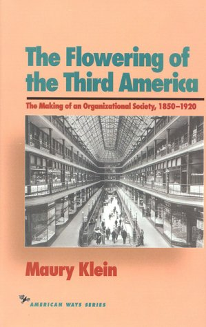 The Flowering of the Third America: The Making of an Organizational Society, 1850-1920 (American Ways Series)